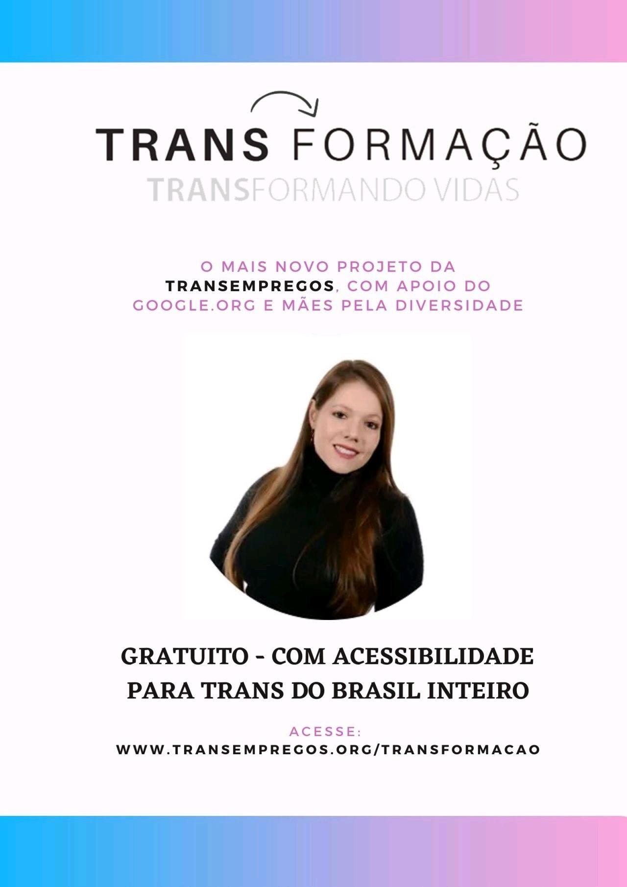 TRANS-formação é o curso GRATUITO para pessoas trans do Brasil inteiro, organizado pela TransEmpregos – com aulas especiais, com total acessibilidade e certificação, para sua capacitação em parceria com o Google.org e Mães pela Diversidade.